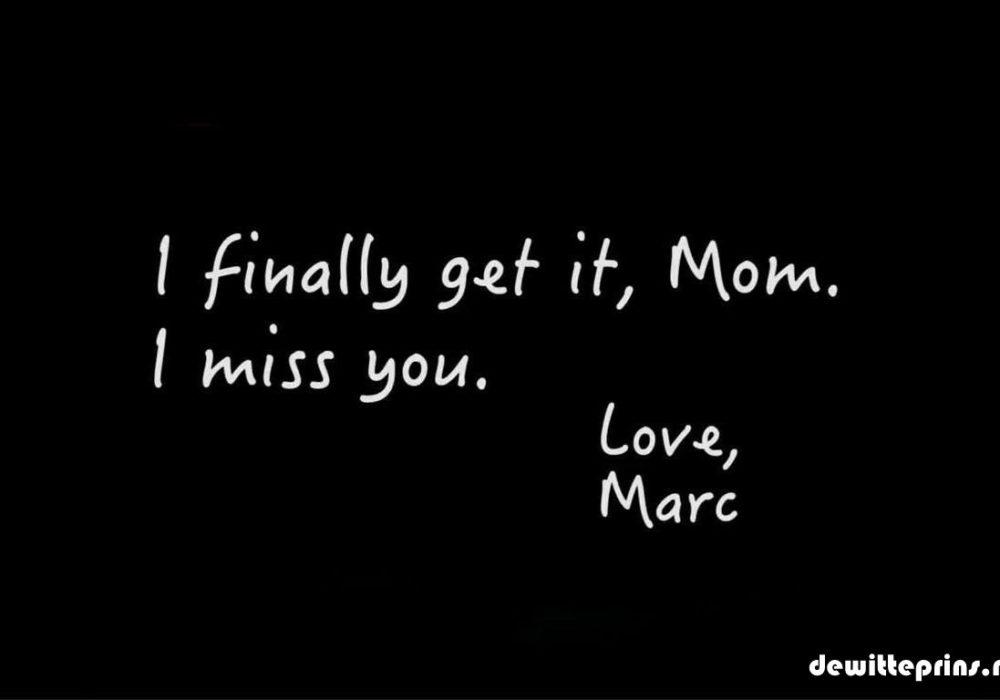 Eindelijk begrijp ik het, mam. Ik hou van je.