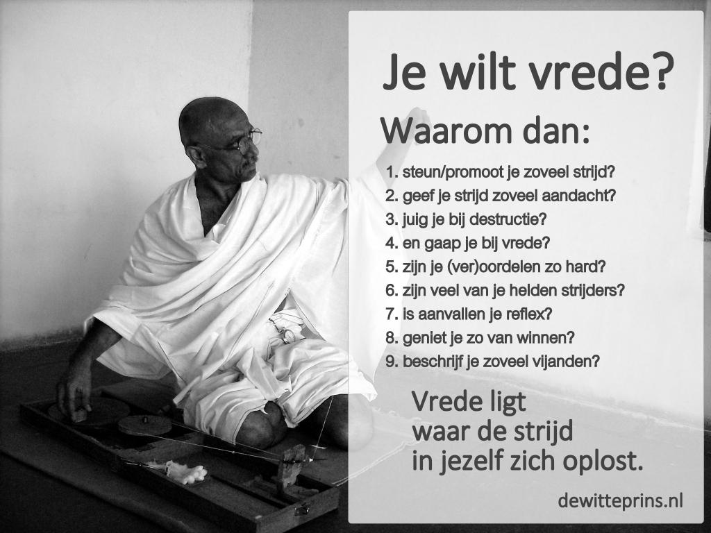 Zo, dus jij wilt vrede? Les van Mahathma Gandhi